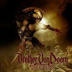 Brother Von Doom – Relentless